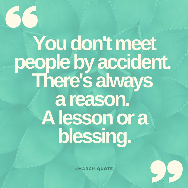 You don't meet people by accident. There's always a reason. A lesson or a blessing.-2